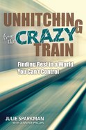 Unhitching From the Crazy Train: Finding Rest in a World You Can't Control Paperback