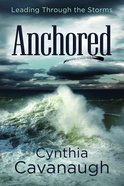Anchored: Leading Through the Storms Paperback