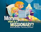 Mommy, What is a Missionary? (Ages 8-12)