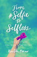 From #Selfie to Selfless: Living the Life You Were Created For Paperback