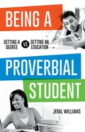 Being a Proverbial Student: Getting a Degree Vs. Getting An Education Paperback