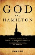 God and Hamilton: Spiritual Themes From the Life of Alexander Hamilton and the Broadway Musical He Inspired Paperback