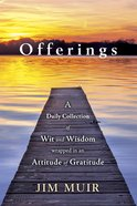 Offerings: A Daily Collection of Wit and Wisdom Wrapped in An Attitude of Gratitude Paperback
