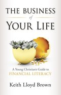 The Business of Your Life: A Young Christian's Guide to Financial Literacy Paperback