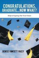 Congratulations Graduate... Now What? Paperback