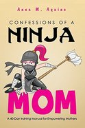 Confessions of a Ninja Mom Paperback