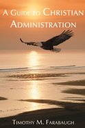 A Guide to Christian Administration Paperback