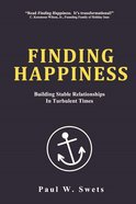 Finding Happiness: Building Stable Relationships in Turbulent Times Paperback