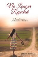 No Longer Rejected: A Woman's Journey From Rejection to Freedom Paperback