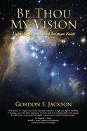 Be Thou My Vision: Light, Sight, and the Christian Faith Paperback