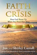 Faith in Crisis: How God Shows Up When You Need Him Most Paperback