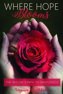Where Hope Blooms: The Widow's Path to Wholeness Paperback