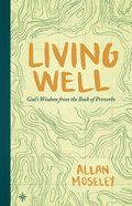 Living Well: God's Wisdom From the Book of Proverbs Paperback