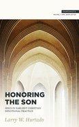 Honoring the Son: Jesus in Earliest Christian Devotional Practice Paperback