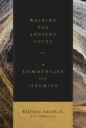 Walking the Ancient Paths: A Commentary on Jeremiah Hardback