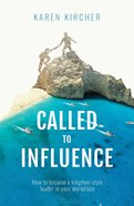 Called to Influence: How to Become a Kingdom-Style Leader in Your Workplace Paperback