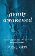 Gently Awakened: The Influence of Faith on Your Artistic Journey Paperback