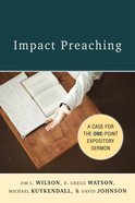 Impact Preaching: The Case For the One-Point Expository Sermon Paperback