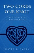Two Cords, One Knot: The Beautiful Order of Christian Marriage Paperback