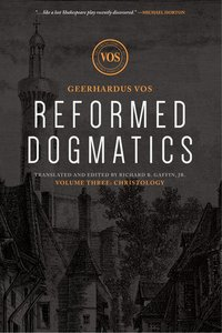 Christology (#03 in Reformed Dogmatics Lexham Press Series)
