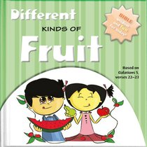 Different Kinds of Fruits: Bible Wisdom and Fun For Today!