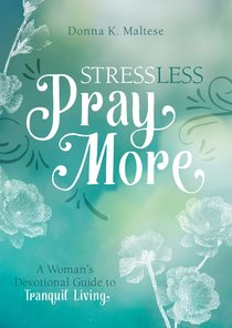 Stress Less, Pray More: A Womans Devotional Guide to Tranquil Living