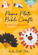 Paper Plate Bible Crafts: 58 Easy-To-Do Ideas For 5-7s Paperback