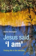Jesus Said, 'I Am': Finding Life in the Everyday Paperback