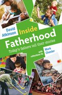 Inside Fatherhood: Today's Fathers Tell Their Stories Pb (Smaller)