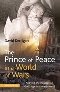 The Prince of Peace in a World of Wars: Applying the Message of God's Love to a Needy World Paperback