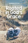 Rooted in God's Grace: Dwelling in the Knowledge of God