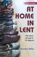 At Home in Lent: The Story of Lent in 47 Objects (Brf Lent Book Series) Paperback