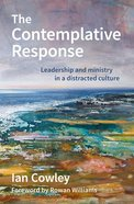 The Contemplative Response: Leadership and Ministry in a Distracted Culture Pb (Smaller)