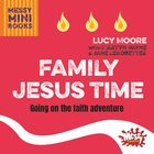 Family Jesus Time: Going on the Faith Adventure (Messy Church Series) Paperback