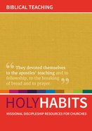 Biblical Teaching: Missional Discipleship Resources For Churches (Holy Habits Series) Paperback