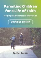 Parenting Children For a Life of Faith: Helping Children Meet and Know God (Omnibus) Paperback