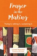 Prayer in the Making: Trying It, Talking It, Sustaining It Paperback