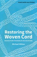 Restoring the Woven Cord: Strands of Celtic Christianity For the Church Today Paperback