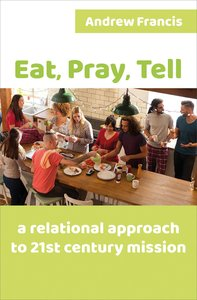 Eat, Pray, Tell: A Can-Do Approach to 21St Century Mission