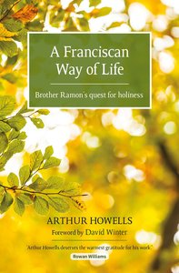 The Franciscan Way of Life: Brother Ramons Quest For Holiness