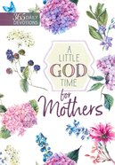 A Little God Time For Mothers (365 Daily Devotions Series) Paperback