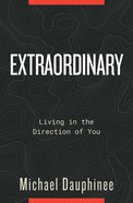 Extraordinary: Living in the Direction of You Paperback