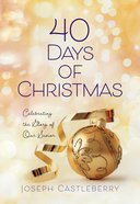 40 Days of Christmas: Celebrating the Glory of Our Savior Hardback