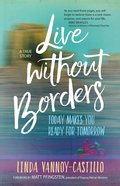Live Without Borders: Today Makes You Ready For Tomorrow Paperback