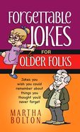 Forgettable Jokes For Older Folks: Jokes You Wish You Could Remember About Things You Thought You'd Never Forget Paperback