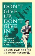 Don't Give Up, Don't Give in: Lessons From An Extraordinary Life Paperback