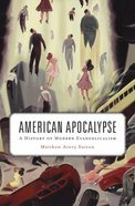 American Apocalypse: A History of Modern Evangelicalism Paperback