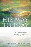 His Way to Pray: A Devotional Study of Prayer Paperback