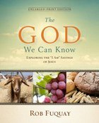 The God We Can Know: Exploring the I Am Sayings of Jesus (Large Print) Paperback