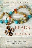 Beads of Healing: Prayer, Trauma, and Spiritual Wholeness Paperback